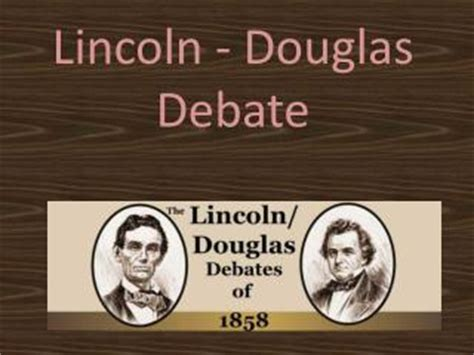 what was the topic of the lincoln douglas debates ppt the lincoln douglas debates powerpoint presentation