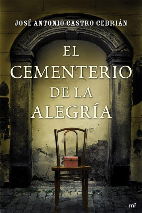 libro cautivado por la alegria el cementerio de la alegr 205 a castro cebri 193 n jos 201 antonio sinopsis del libro rese 241 as