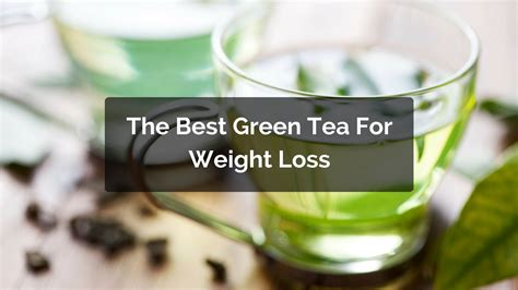 Teh Green Tea the best green tea for weight loss