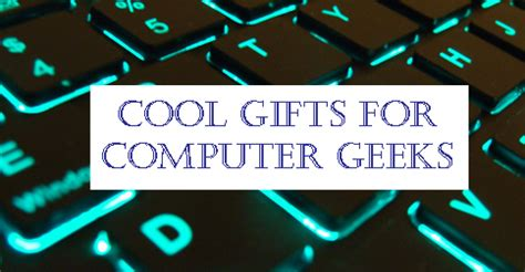 gift ideas computer geeks would love