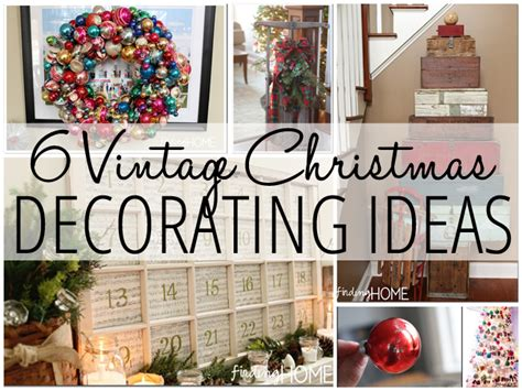 vintage christmas home decor 6 vintage christmas decorating ideas finding home farms