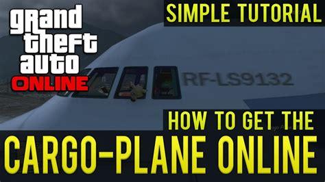 online tutorial for gta 5 quot gta online how to get the cargoplane online quot simple