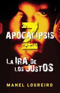 leer la ira de los justos the rage apocalipsis z la ira de los justos loureiro manel sinopsis del libro rese 241 as criticas