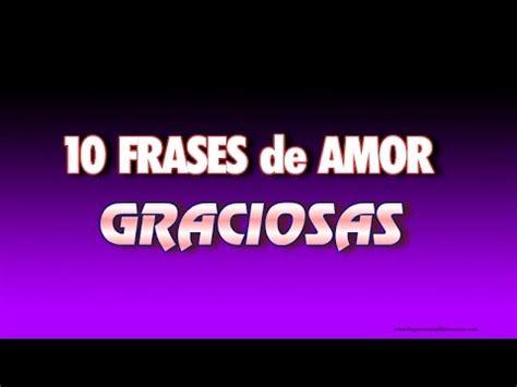 imagenes divertidas con frases de amor youtube 10 frases de amor graciosas youtube