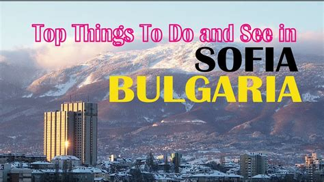 best to top things to do and see in sofia bulgaria the best of