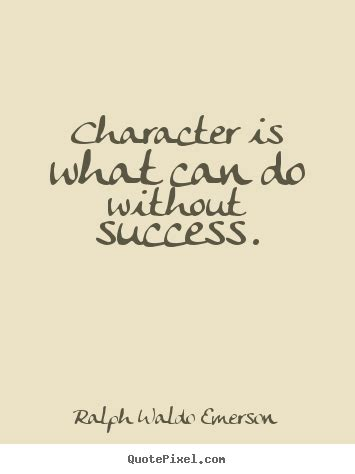 character      success ralph waldo emerson greatest success quotes