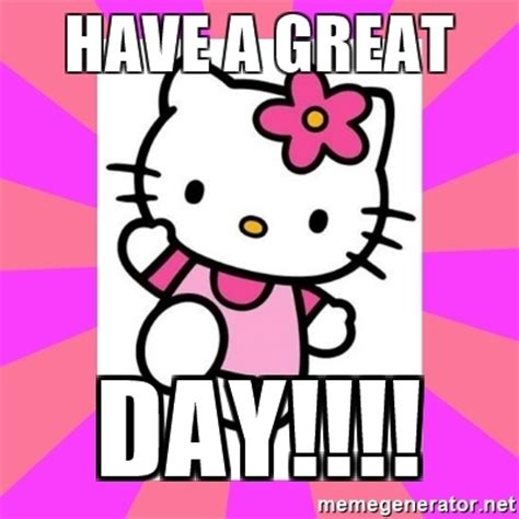 Hello Kitty Meme - have a great day hello kitty meme generator