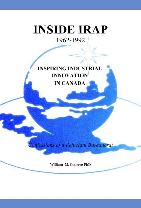 Confessions Of A Bureaucrat by Inside Irap 1962 1992 Inspiring Industrial Innovation In