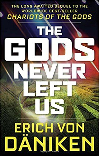 the gods never left us the awaited sequel to the worldwide best seller chariots of the gods books chariots softarchive