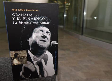 libro granada el libro que analiza c 243 mo el flamenco se hizo historia en granada