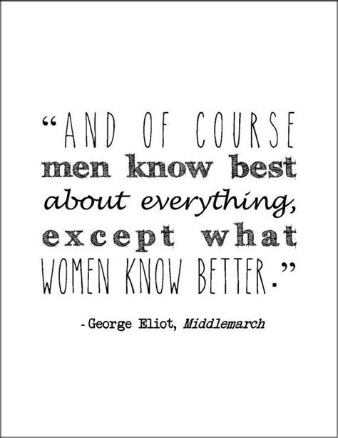 """And of course men know best about everything, except what"