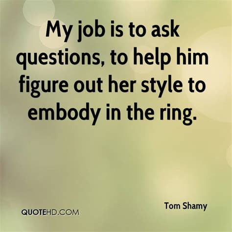 Or Question For Him Tom Shamy Quotes Quotehd