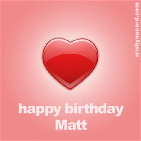happy birthday matt happy birthday matt free e cards