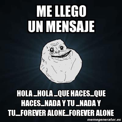 imagenes hola q haces meme forever alone me llego un mensaje hola hola