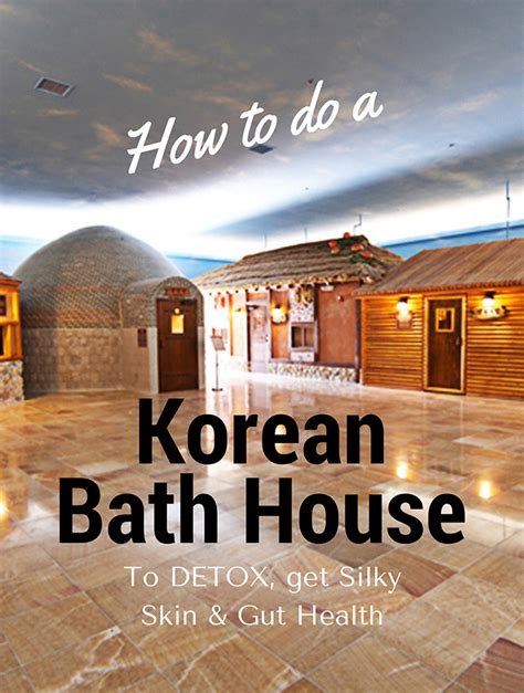 korean bath house how to do a korean bath house to detox get silky skin nurture your gut sheri glows