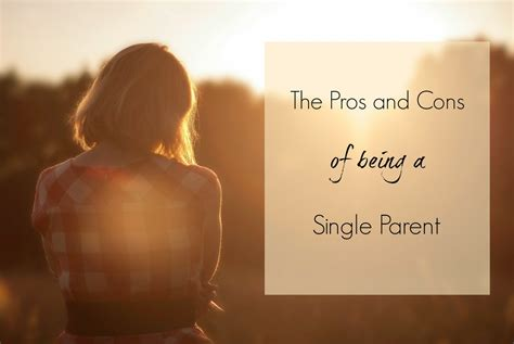 12 Pros And Cons Of Dating by Notsupermum The Pros And Cons Of Being A Single Parent
