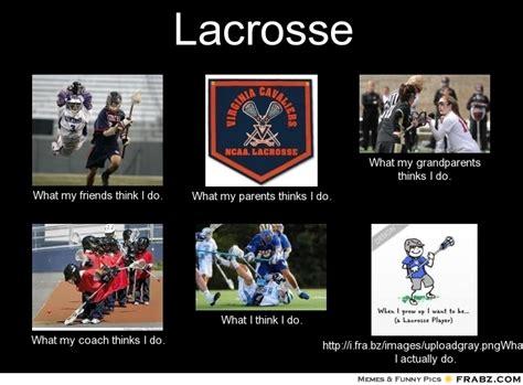 Lacrosse Memes - what my parents think i do meme