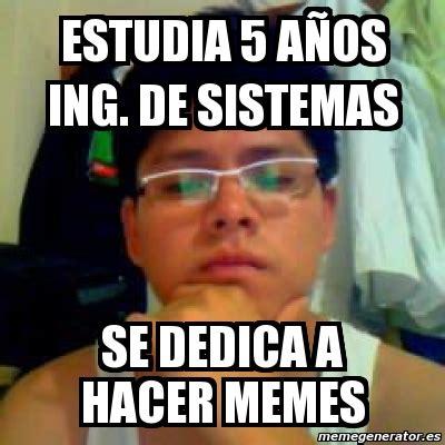 Hacer Memes Meme Personalizado Estudia 5 A 209 Os Ing De Sistemas Se