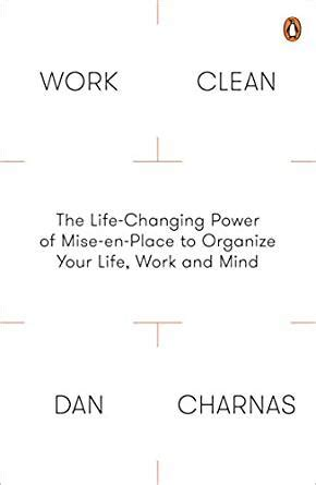 work clean the life changing power of mise en place to organize your life work and mind ebook