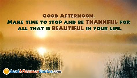 afternoon quotes afternoon make time to stop and be thankful for all