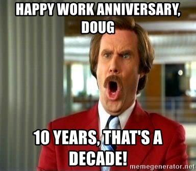 10 Year Anniversary Meme - happy work anniversary doug 10 years that s a decade