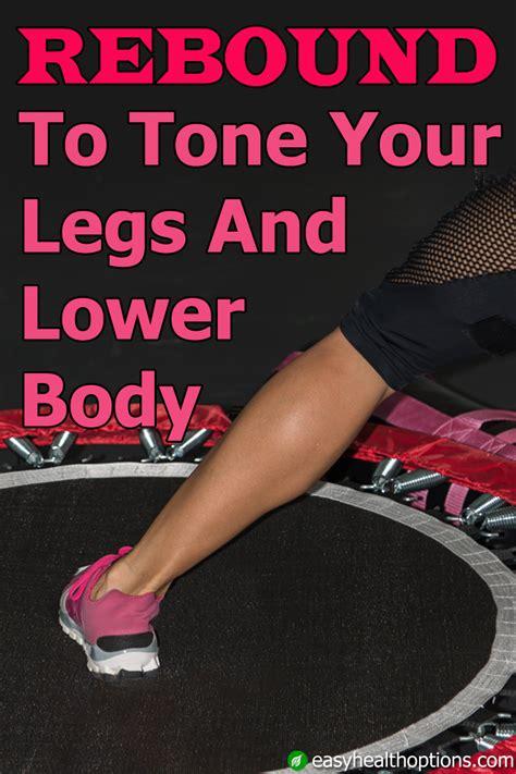 rebounder exercises  tone  legs   body