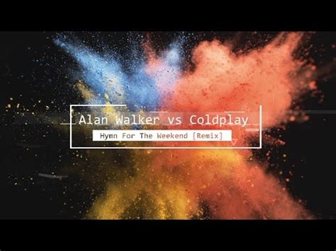 coldplay rhythm of the weekend alan walker coldplay hymn for the weekend remix