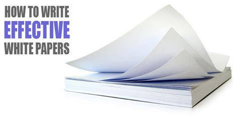 how to write an effective white paper how to write effective white papers and use them to