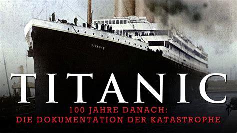 film titanic deutsch komplett titanic 100 jahre danach 2011 dokumentation film