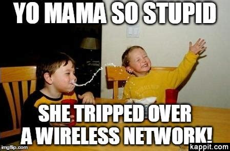 Yo Mama Meme - yo mama so stupid she tripped over a wireless network
