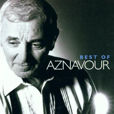 best of charles aznavour best of charles aznavour charles aznavour