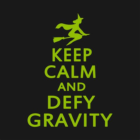 Calm Gravity witch keep calm and defy gravity witch
