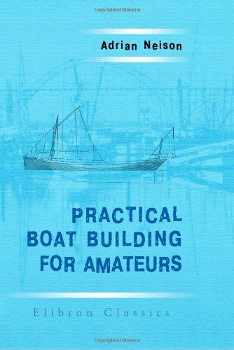 practical organ building classic reprint books practical boat building for containing