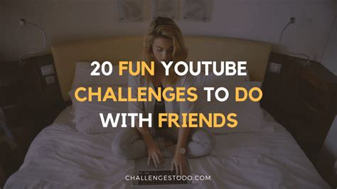 challenges to do with friends 20 challenges to do with your friends