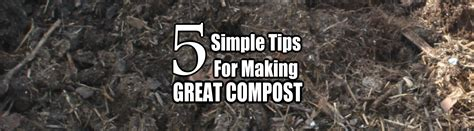 great and simple tips for 5 simple tips to making great compost for a great garden
