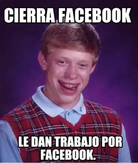 Facebook Meme Maker - meme creator cierra facebook le dan trabajo por facebook