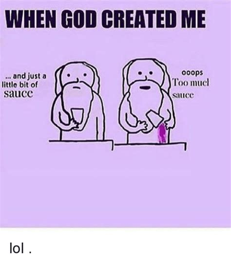 How God Made Me Meme - when god created me ooops and just a too much little bit