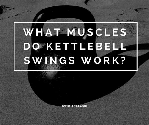 kettlebell swing muscles what muscles do kettlebell swings work take fitness