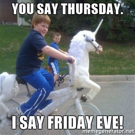 Unicorn Meme Generator - you say thursday i say friday eve unicorn meme generator