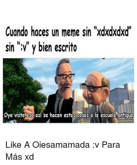 V Meme - cuando haces un meme sin xdxdxdxd sin v y bien escrito e