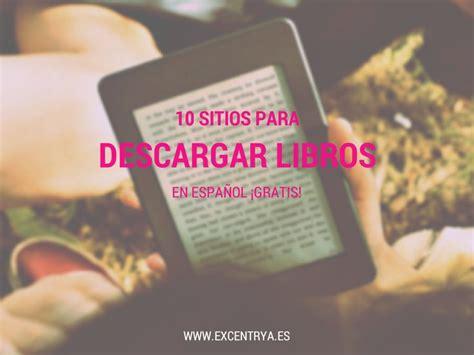 10 sitios para descargar libros en espa 241 ol de forma gratis y legal 10 bibliotecas web con