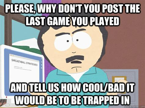 please why don t you post the last game you played and