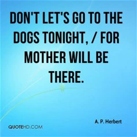 don t let s go to the dogs tonight a p herbert quotes quotehd