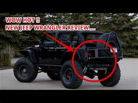 hot new !! 2018 jeep wrangler review youtube