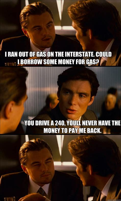 Ran Out Of Gas Meme - i ran out of gas on the interstate could i borrow some