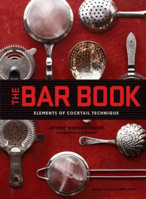 The Bar Book Elements Of Cocktail Technique Ebook E Book the bar book elements of cocktail technique by jeffrey