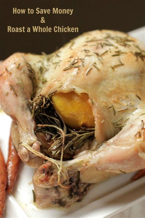 how to roast a whole chicken recipe save tips for saving money and roasts