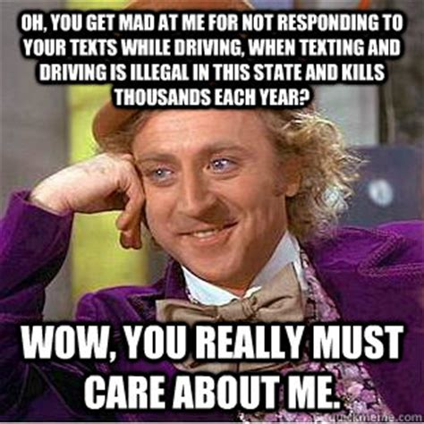 Texting And Driving Meme - oh you get mad at me for not responding to your texts