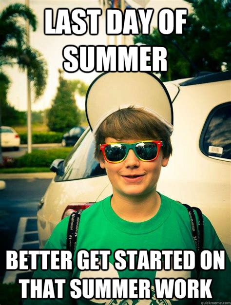 Last Day Of Summer Meme - last day of summer better get started on that summer work