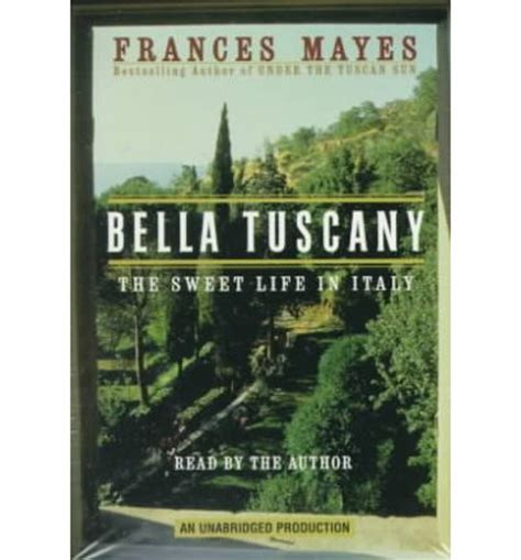 Bella Tuscany The Sweet Life In Italy Frances Mayes